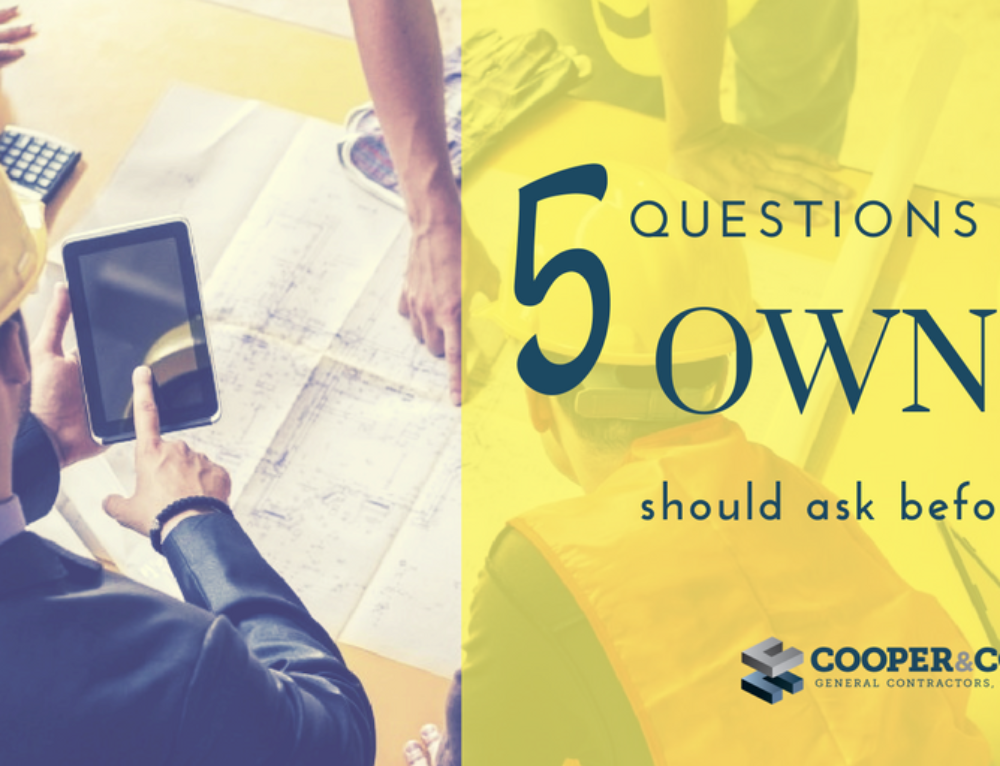 5 Questions Every Owner Should Ask When Selecting a General Contractor